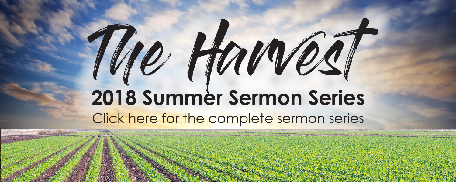 The Harvest Summer 2018 Sermon Series